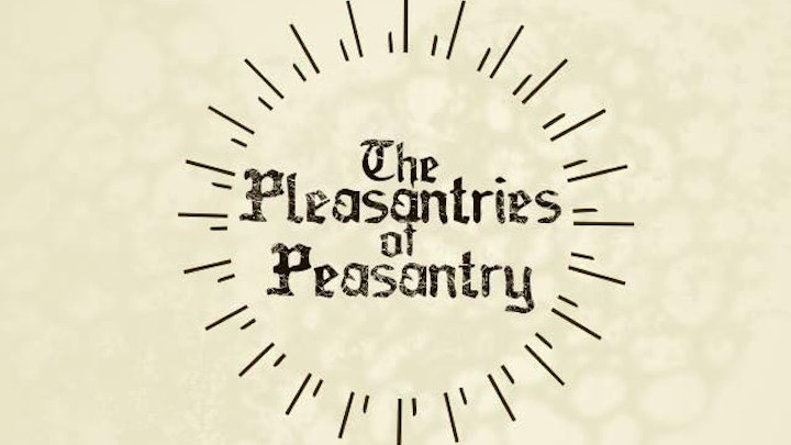 The Pleasantries of Peasantry 2018 Fringe Show
