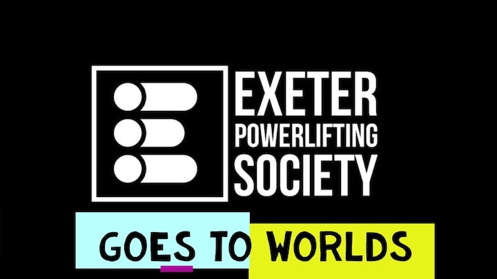 Exeter University Powerlifting Society Goes to Worlds!