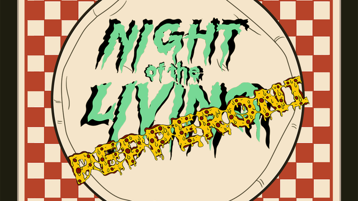 Night of The Living Pepperoni