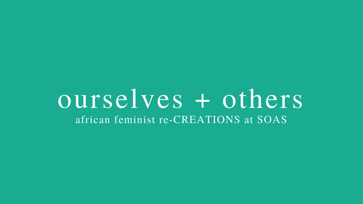 ourselves + others: african feminist re-CREATIONS at SOAS